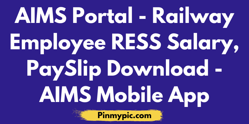 AIMS Portal | Railway Employee RESS Salary 2021, PaySlip Download | AIMS Mobile APP via @pinmypicblog