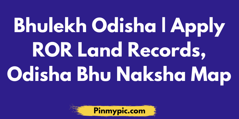 Bhulekh Odisha | Apply ROR Land Records 2021, Odisha Bhu Naksha Map via @pinmypicblog