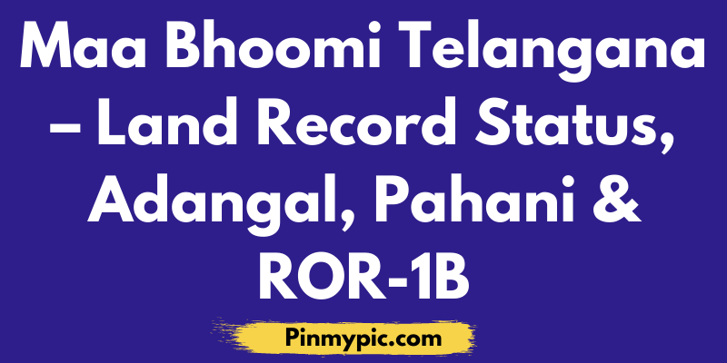 Maa Bhoomi Telangana – Land Record Status, Adangal, Pahani & ROR-1B