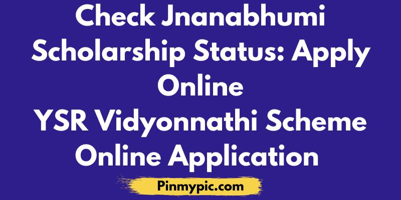 Check Jnanabhumi Scholarship Status Apply Online-YSR Vidyonnathi Scheme Online Application